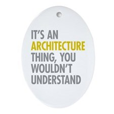 Its An Architecture Thing Ornament (Oval)