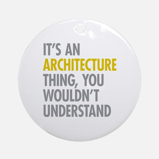 Its An Architecture Thing Ornament (Round)