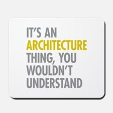 Its An Architecture Thing Mousepad