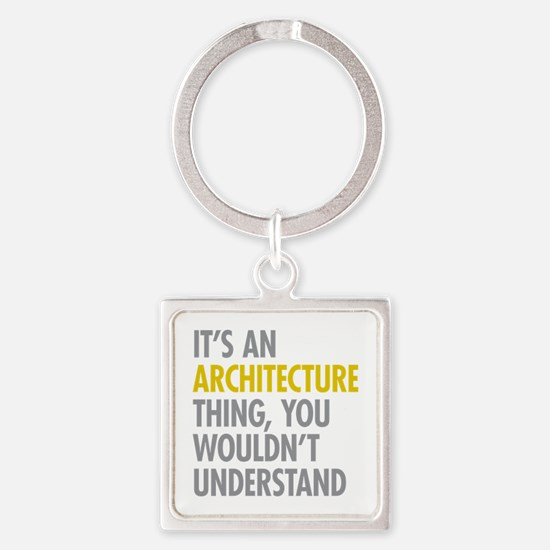 Its An Architecture Thing Square Keychain