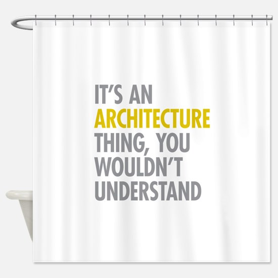 Its An Architecture Thing Shower Curtain