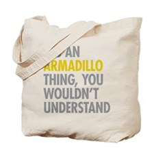 Its An Armadillo Thing Tote Bag