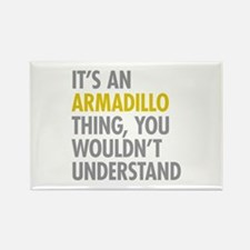 Its An Armadillo Thing Rectangle Magnet