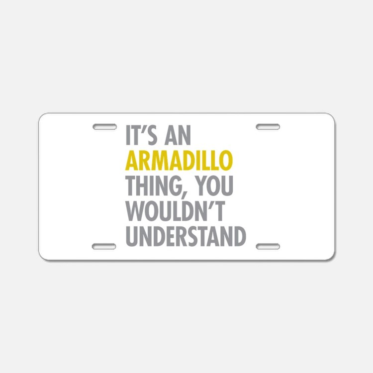 Its An Armadillo Thing Aluminum License Plate
