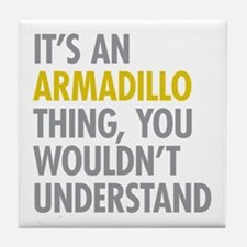 Its An Armadillo Thing Tile Coaster