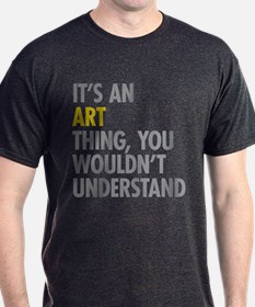 Its An Art Thing T-Shirt