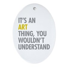 Its An Art Thing Ornament (Oval)