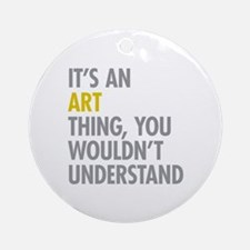 Its An Art Thing Ornament (Round)