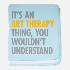 Its An Art Therapy Thing baby blanket