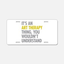 Its An Art Therapy Thing Aluminum License Plate