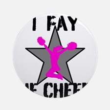 I Pay She Cheers Ornament (Round)