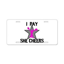 I Pay She Cheers Aluminum License Plate