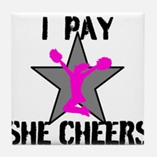 I Pay She Cheers Tile Coaster