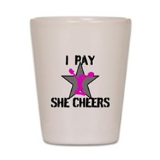 I Pay She Cheers Shot Glass