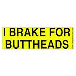 I Brake for Buttheads bumper sticker