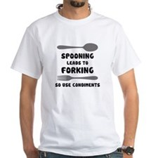 Spooning Leads To Forking Use Condiments T-Shirt