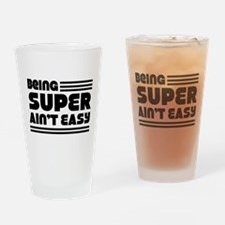Being SUPER Ain't Easy Drinking Glass