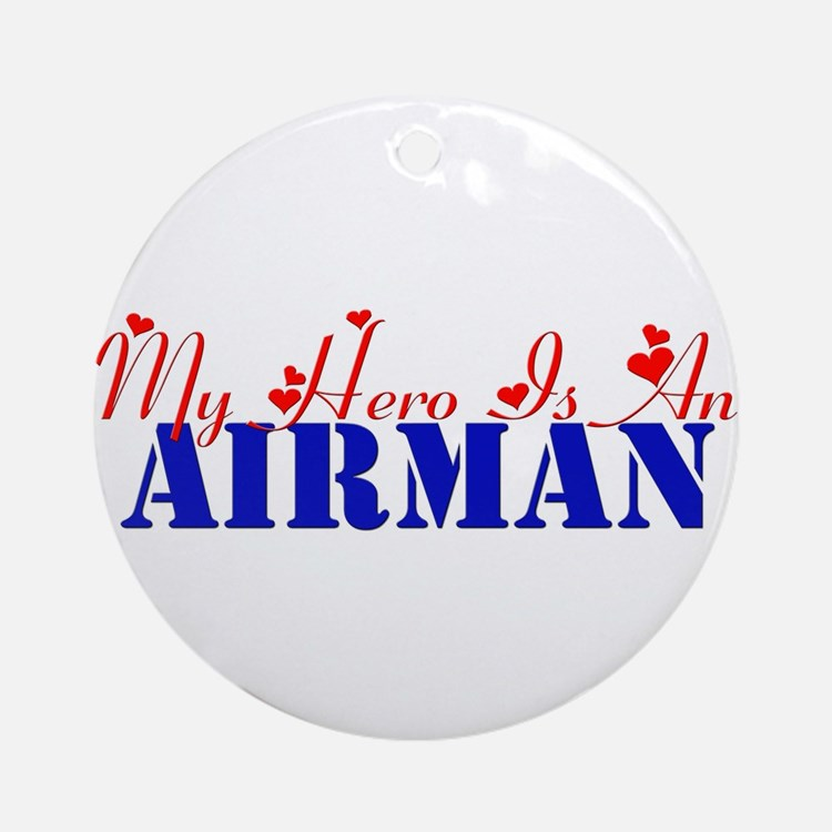 My hero is an Airman Ornament (Round)