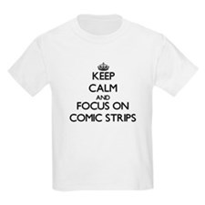 Keep Calm and focus on Comic Strips T-Shirt