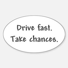 Drive Fast Take Chances Oval Decal