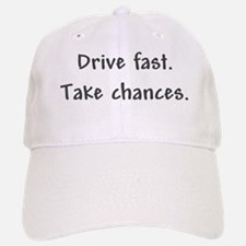 Drive Fast Take Chances Baseball Baseball Cap
