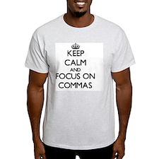 Keep Calm and focus on Commas T-Shirt