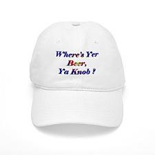 Where's Yer Beer, Ya Knob? Baseball Cap