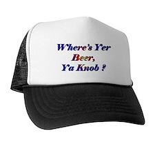 Where's Yer Beer, Ya Knob? Trucker Hat