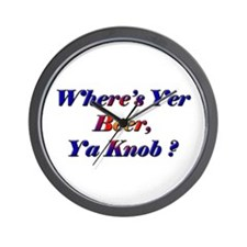 Where's Yer Beer, Ya Knob? Wall Clock