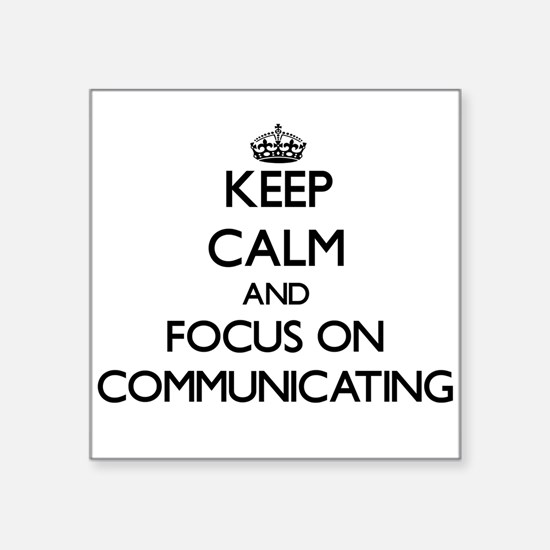 Keep Calm and focus on Communicating Sticker