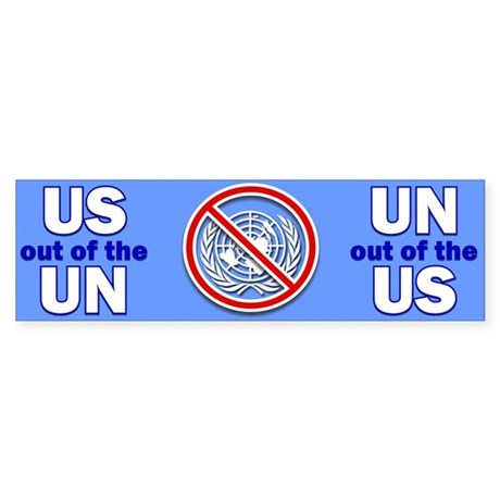 US out of the UN! Bumper Sticker