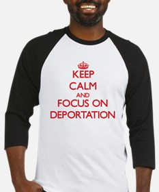 Keep Calm and focus on Deportation Baseball Jersey