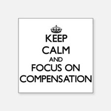 Keep Calm and focus on Compensation Sticker