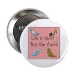 Life is Short, Buy the Shoes! Button