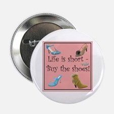 "Life is Short, Buy the Shoes! 2.25"" Button (10 pac"