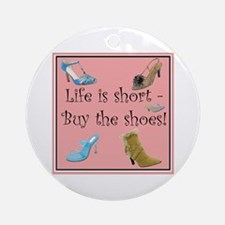 Life is Short, Buy the Shoes! Ornament (Round)