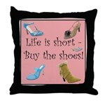 Life is Short, Buy the Shoes! Throw Pillow