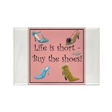 Life is Short, Buy the Shoes! Rectangle Magnet