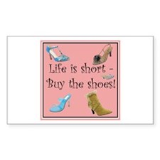 Life is Short, Buy the Shoes! Sticker (Rectangular