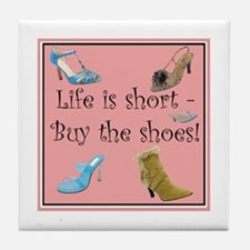 Life is Short, Buy the Shoes! Tile Coaster