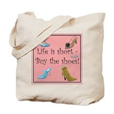 Life is Short, Buy the Shoes! Tote Bag