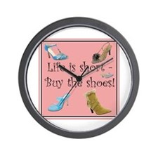 Life is Short, Buy the Shoes! Wall Clock