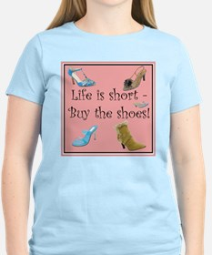 Life is Short, Buy the Shoes! T-Shirt