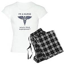 I'm A Nurse What's YOUR superpower? Pajamas