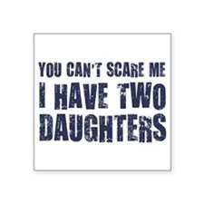 You Can't Scare Me I Have Two Daughters Sticker