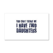 You Can't Scare Me I Have Two Daughters Car Magnet