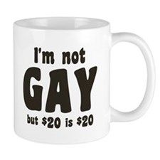 I'm Not Gay But 20 Dollars is 20 Dollars Mugs