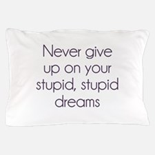 Never Give Up On Your Stupid Dreams Pillow Case