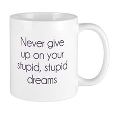 Never Give Up On Your Stupid Dreams Mugs