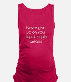 Never Give Up On Your Stupid Dreams Maternity Tank